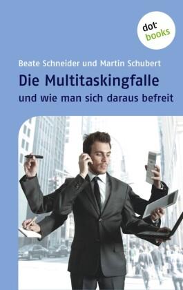 Die Multitaskingfalle und wie man sich daraus befreit