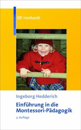 Einführung in die Montessori-Pädagogik - Theoretische Grundlagen und praktische Anwendung