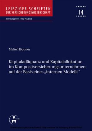Kapitaladäquanz und Kapitalallokation im Kompositversicherungsunternehmen auf der Basis eines 'internen Modells'