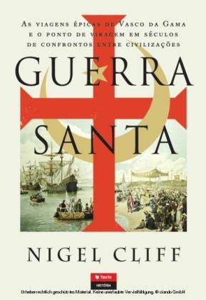 Guerra Santa - As Viagens Épicas de Vasco da Gama e o Ponto de Viragem em Séculos de Confrontos entre Civilizações