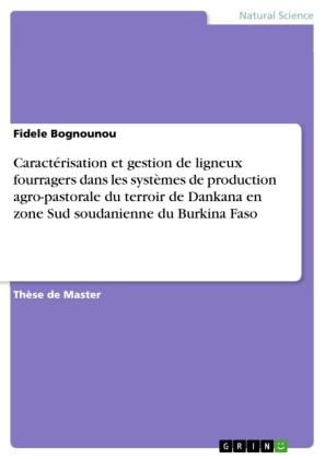 Caractérisation et gestion de ligneux fourragers dans les systèmes de production agro-pastorale du terroir de Dankana en zone Sud soudanienne du Burkina Faso