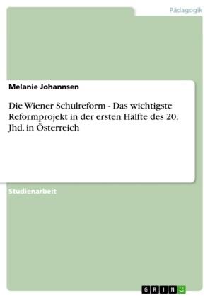 Die Wiener Schulreform - Das wichtigste Reformprojekt in der ersten Hälfte des 20. Jhd. in Österreich