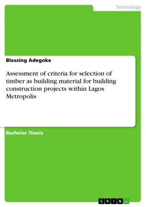 Assessment of criteria for selection of timber as building material for building construction projects within Lagos Metropolis