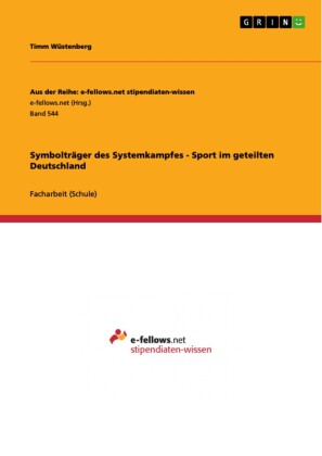 Symbolträger des Systemkampfes - Sport im geteilten Deutschland
