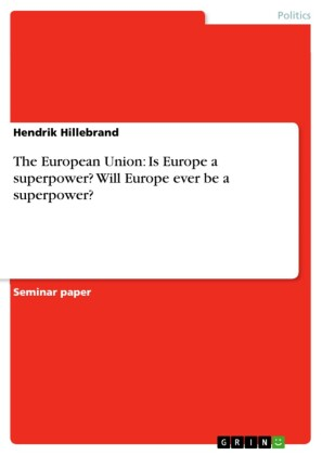 The European Union: Is Europe a superpower? Will Europe ever be a superpower?
