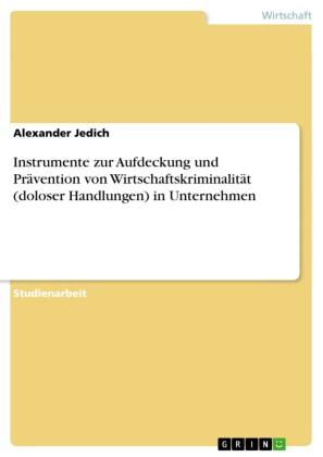 Instrumente zur Aufdeckung und Prävention von Wirtschaftskriminalität (doloser Handlungen) in Unternehmen