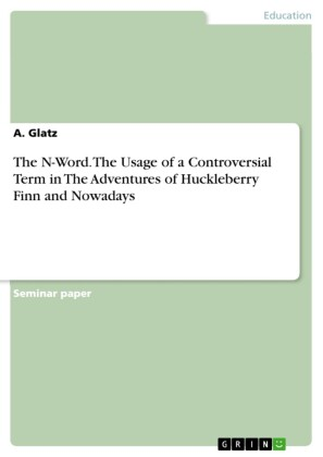 The N-Word. The Usage of a Controversial Term in The Adventures of Huckleberry Finn and Nowadays