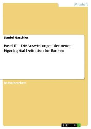 Basel III - Die Auswirkungen der neuen Eigenkapital-Definition für Banken