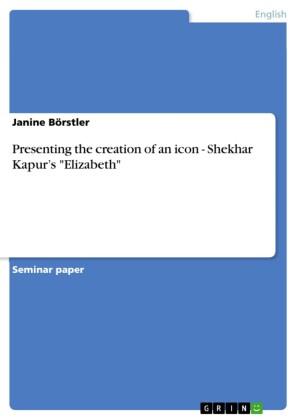 Presenting the creation of an icon - Shekhar Kapur's 'Elizabeth'