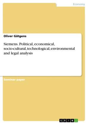 Siemens. Political, economical, socio-cultural, technological, environmental and legal analysis