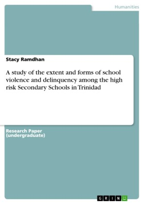 A study of the extent and forms of school violence and delinquency among the high risk Secondary Schools in Trinidad