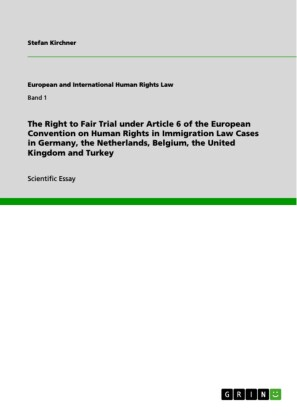 The Right to Fair Trial under Article 6 of the European Convention on Human Rights in Immigration Law Cases in Germany, the Netherlands, Belgium, the United Kingdom and Turkey