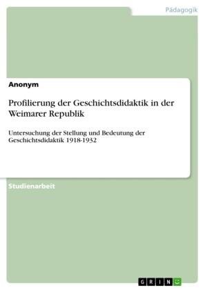 Profilierung der Geschichtsdidaktik in der Weimarer Republik