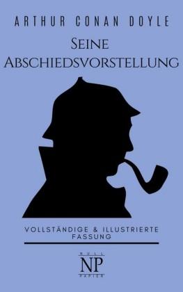 Sherlock Holmes - Seine Abschiedsvorstellung und andere Detektivgeschichten