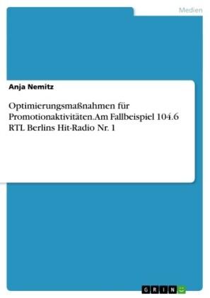 Optimierungsmaßnahmen für Promotionaktivitäten. Am Fallbeispiel 104.6 RTL Berlins Hit-Radio Nr. 1