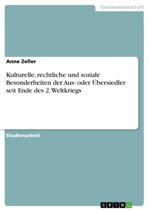 Kulturelle, rechtliche und soziale Besonderheiten der Aus- oder Übersiedler seit Ende des 2. Weltkriegs