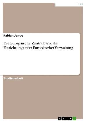 Die Europäische Zentralbank als Einrichtung unter Europäischer Verwaltung