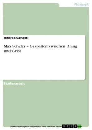 Max Scheler - Gespalten zwischen Drang und Geist