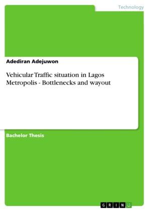 Vehicular Traffic situation in Lagos Metropolis - Bottlenecks and wayout