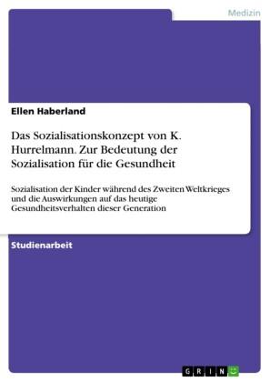 Das Sozialisationskonzept von K. Hurrelmann. Zur Bedeutung der Sozialisation für die Gesundheit