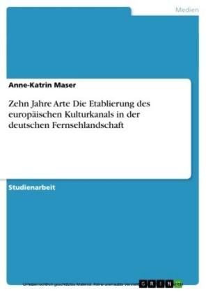 Zehn Jahre Arte Die Etablierung des europäischen Kulturkanals in der deutschen Fernsehlandschaft