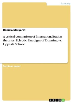 A critical comparison of Internationalisation theories: Eclectic Paradigm of Dunning vs. Uppsala School