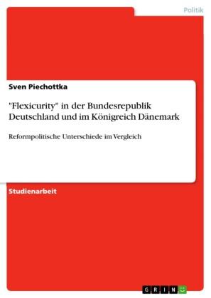 'Flexicurity' in der Bundesrepublik Deutschland und im Königreich Dänemark