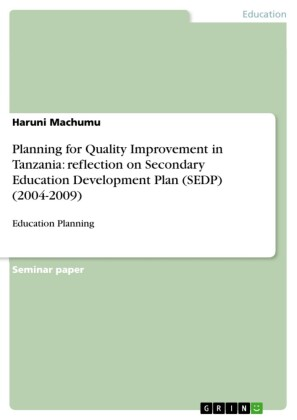 Planning for Quality Improvement in Tanzania: reflection on Secondary Education Development Plan (SEDP) (2004-2009)