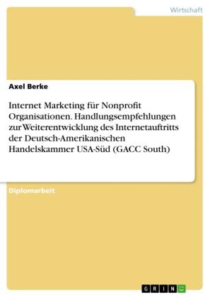 Internet Marketing für Nonprofit Organisationen. Handlungsempfehlungen zur Weiterentwicklung des Internetauftritts der Deutsch-Amerikanischen Handelskammer USA-Süd (GACC South)