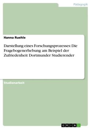 Darstellung eines Forschungsprozesses: Die Fragebogenerhebung am Beispiel der Zufriedenheit Dortmunder Studierender