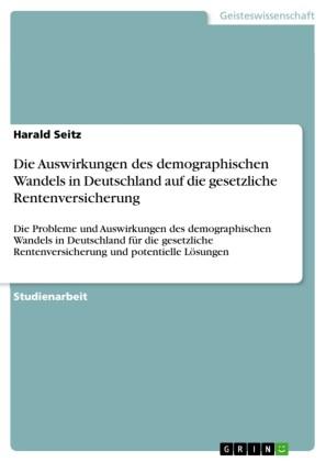 Die Auswirkungen des demographischen Wandels in Deutschland auf die gesetzliche Rentenversicherung