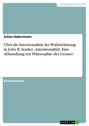Über die Intentionalität der Wahrnehmung in John R. Searles 'Intentionalität. Eine Abhandlung zur Philosophie des Geistes'