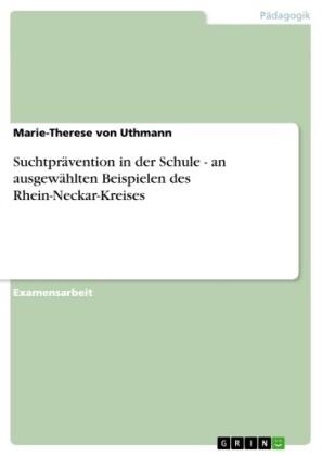 Suchtprävention in der Schule - an ausgewählten Beispielen des Rhein-Neckar-Kreises