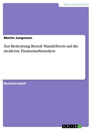 Zur Bedeutung Benoît Mandelbrots auf die moderne Finanzmarktanalyse