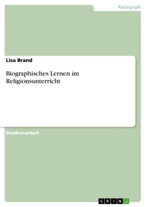 Biographisches Lernen im Religionsunterricht