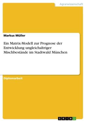 Ein Matrix-Modell zur Prognose der Entwicklung ungleichaltriger Mischbestände im Stadtwald München