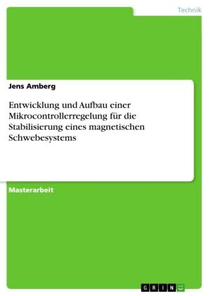 Entwicklung und Aufbau einer Mikrocontrollerregelung für die Stabilisierung eines magnetischen Schwebesystems