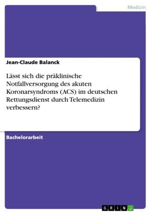Lässt sich die präklinische Notfallversorgung des akuten Koronarsyndroms (ACS) im deutschen Rettungsdienst durch Telemedizin verbessern?
