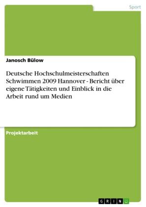 Deutsche Hochschulmeisterschaften Schwimmen 2009 Hannover - Bericht über eigene Tätigkeiten und Einblick in die Arbeit rund um Medien