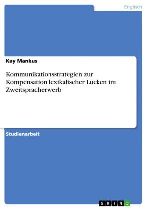 Kommunikationsstrategien zur Kompensation lexikalischer Lücken im Zweitspracherwerb