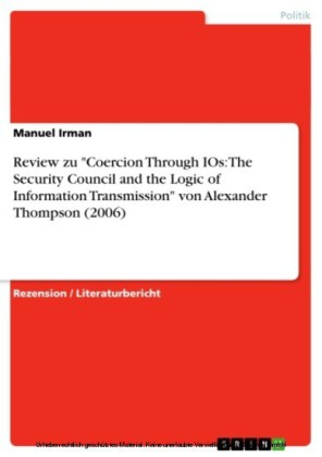 Review zu 'Coercion Through IOs: The Security Council and the Logic of Information Transmission' von Alexander Thompson (2006)