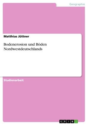 Bodenerosion und Böden Nordwestdeutschlands