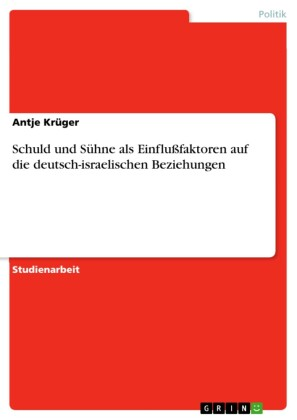 Schuld und Sühne als Einflußfaktoren auf die deutsch-israelischen Beziehungen