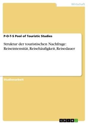 Struktur der touristischen Nachfrage: Reiseintensität, Reisehäufigkeit, Reisedauer
