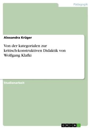 Von der kategorialen zur kritisch-konstruktiven Didaktik von Wolfgang Klafki