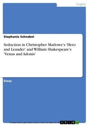 Seduction in Christopher Marlowe's 'Hero and Leander' and William Shakespeare's 'Venus and Adonis'
