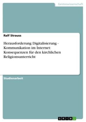 Herausforderung Digitalisierung - Kommunikation im Internet: Konsequenzen für den kirchlichen Religionsunterricht