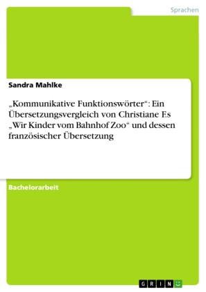 'Kommunikative Funktionswörter': Ein Übersetzungsvergleich von Christiane F.s 'Wir Kinder vom Bahnhof Zoo' und dessen französischer Übersetzung