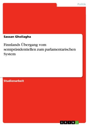 Finnlands Übergang vom semipräsidentiellen zum parlamentarischen System