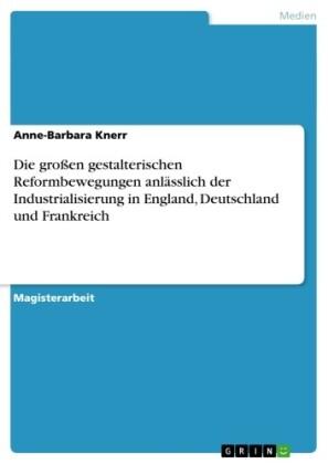 Die großen gestalterischen Reformbewegungen anlässlich der Industrialisierung in England, Deutschland und Frankreich